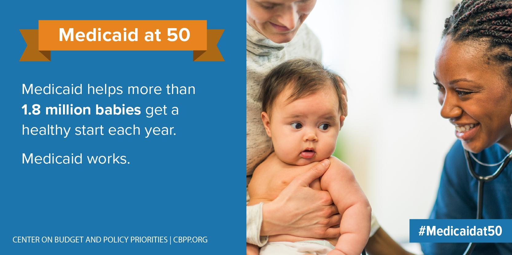 Medicaid at 50: Medicaid helps more than 1.8 million babies...