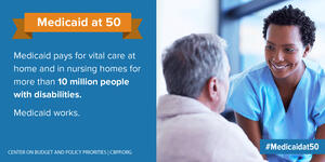 Medicaid at 50: Medicaid pays for vital care...